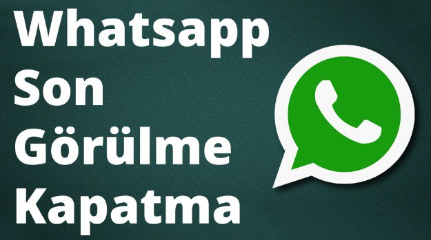 WhatsApp'ta Son Görülme Nasıl Kapatılır?